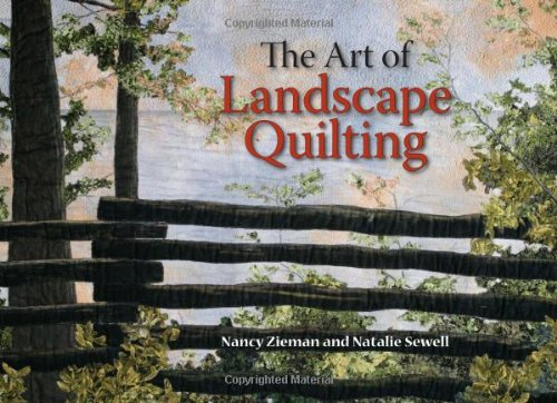 The Art of Landscape Quilting by Natalie Sewell and Nancy Zieman