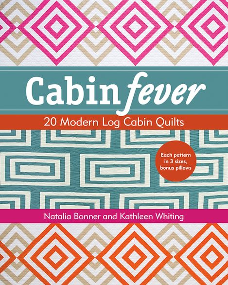 Cabin_Fever_20_Modern_Log_Cabin_Quilts_by_Natalia_Bonner_and_Kathleen_Whiting