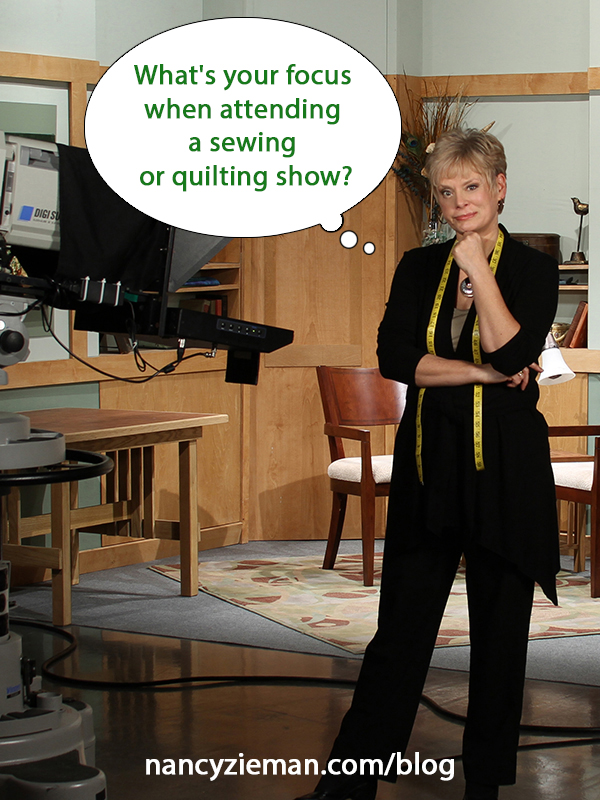 What's your focus when attending a sewing or quilting show? by Nancy Zieman