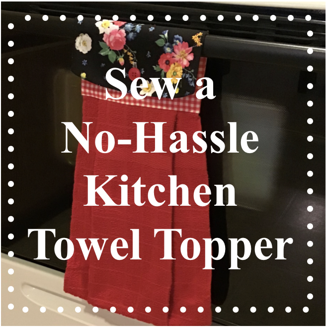 NEW! FREE! No-Hassle Kitchen Towel Topper Sewing Tutorial at the Nancy Zieman Productions Blog