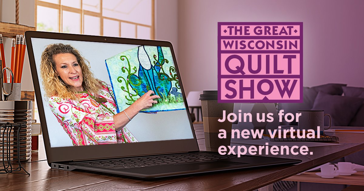 The Great Wisconsin Quilt Show Virtual Experience September 10-12, 2020 at QuiltShow.com