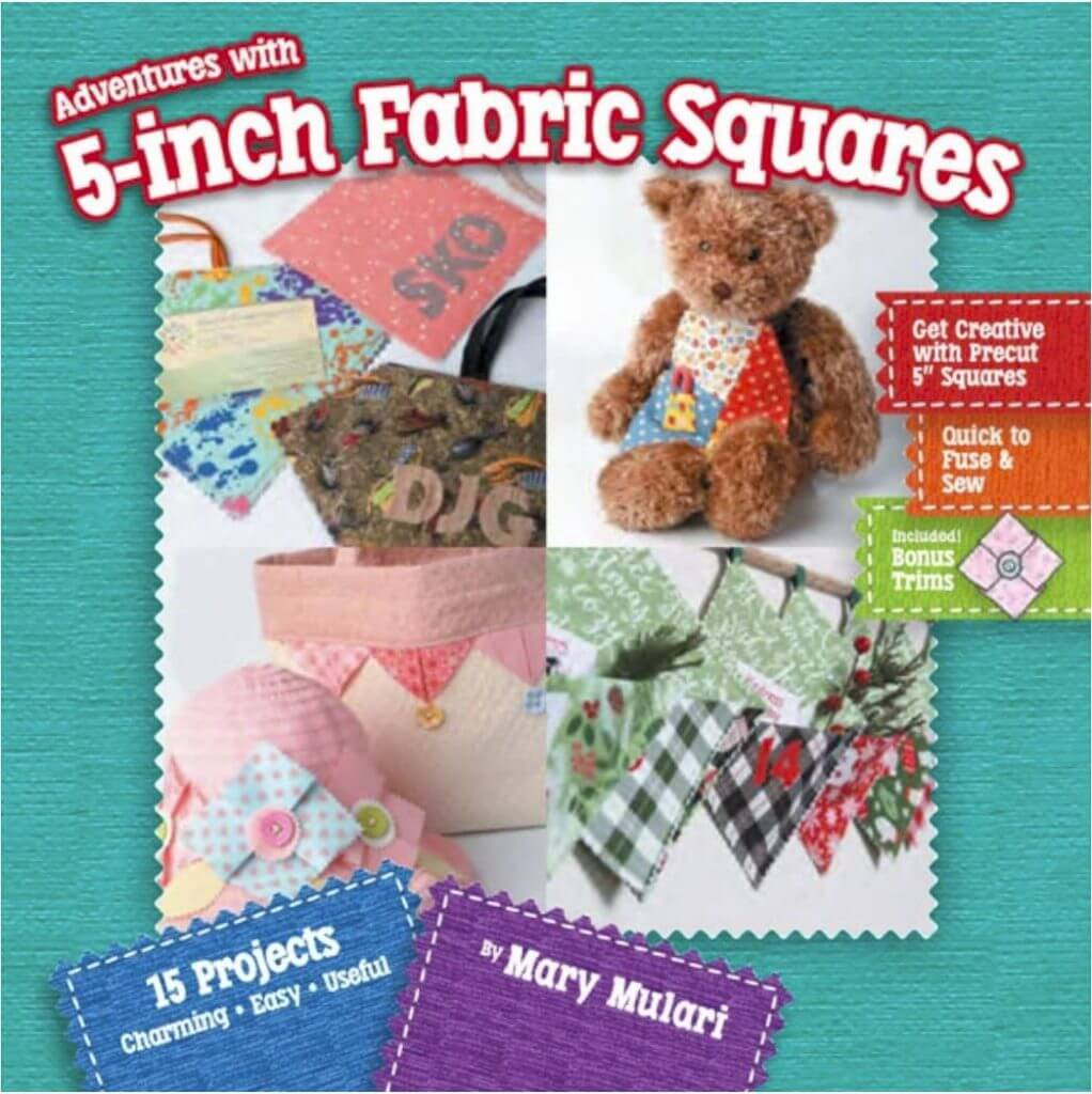 Adventures with 5-inch Fabric Squares by Mary Mulari available at Nancy Zieman Productions at ShopNZP.com