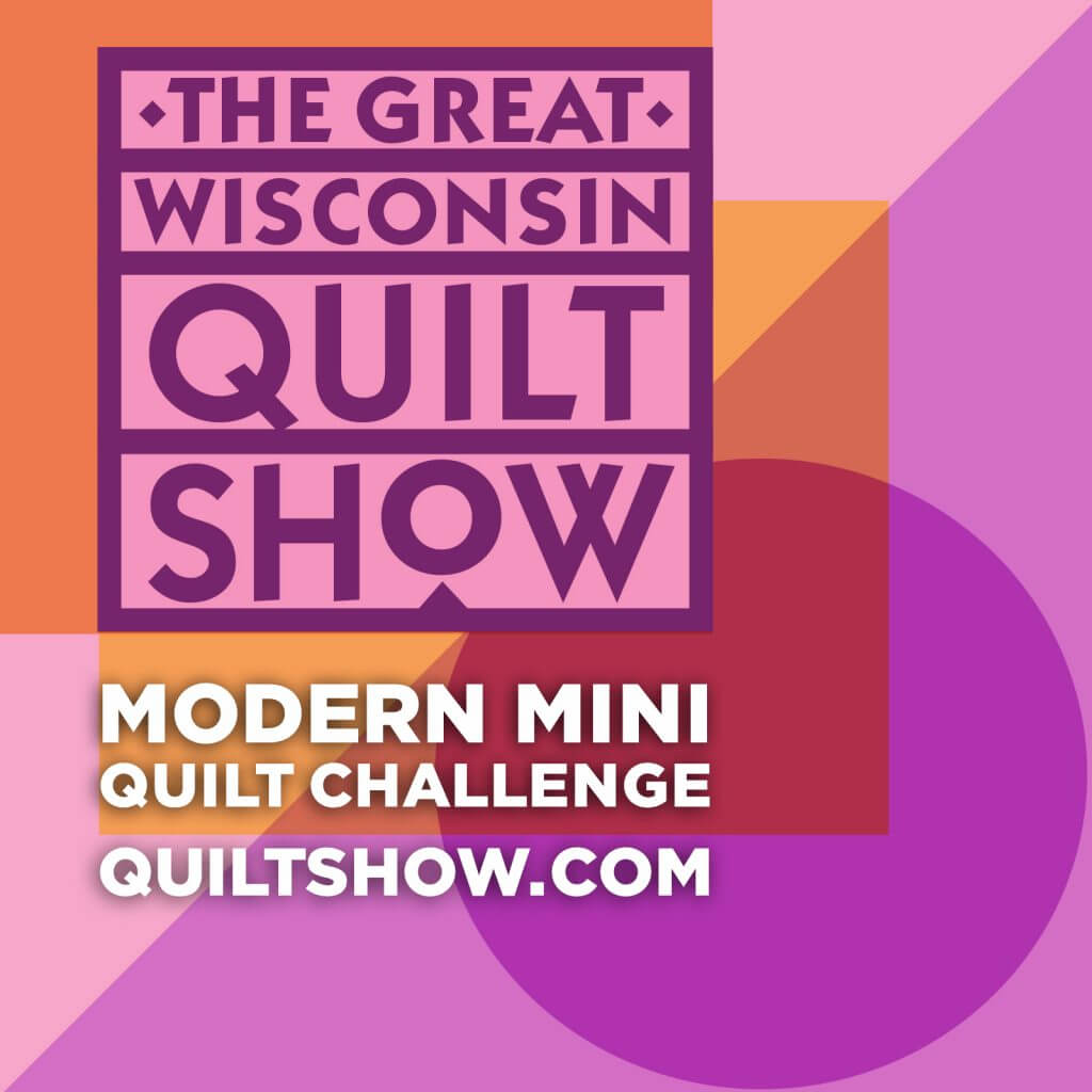 The Great Wisconsin Quilt Show Mod Mini Quilt Challenge at QUILTSHOW.com