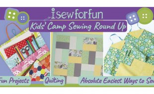 I Sew For Fun Kids Camp Sewing Round Up at The Nancy Zieman Productions Blog